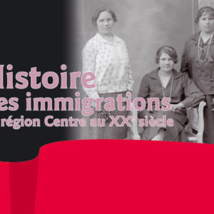 Exposition Histoire des immigrations en Région Centre-Val de Loire